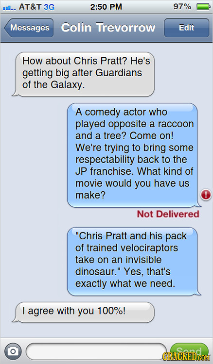 AT&T 3G 2:50 PM 97% Messages Colin Trevorrow Edit How about Chris Pratt? He's getting big after Guardians of the Galaxy. A comedy actor who played opp