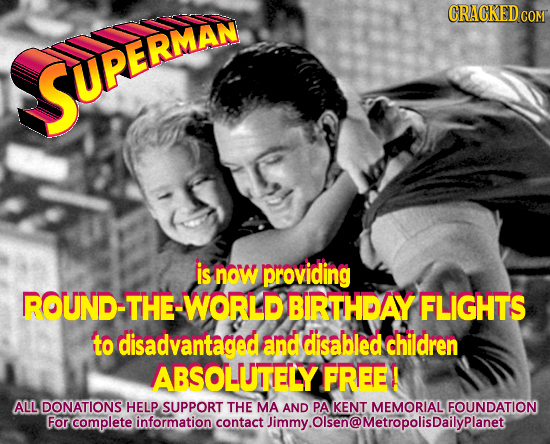 USUPERMAN is no providing ROUND-THE-WORLDBIRTHDAY FLIGHTS to disadvantaged and disabled children ABSOLUTTELY FREE ALL DONATIONS HELP SUPPORT THE MA AN