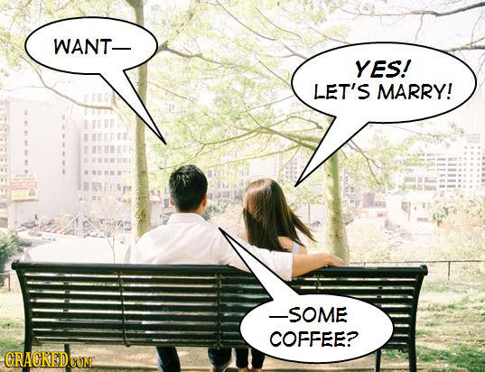 WANT- YES! LET'S MARRY! -SOME COFFEE? CRACKED CONL
