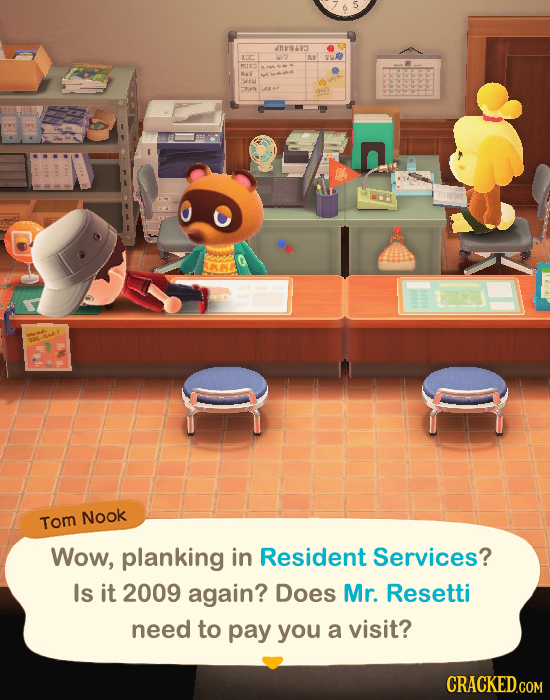 AMVN4 O w2 m MI-I 4 w R 0 Tom Nook Wow, planking in Resident Services? Is it 2009 again? Does Mr. Resetti need to pay you a visit?