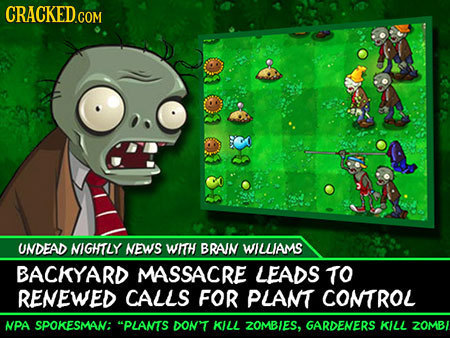 BOLLO B UNDEAD NIGHITLY NEWS WITH BRAIN WILLIAMS BACKYARD MASSACRE LEADS TO RENEWED CALLS FOR PLAMT COMTROL NPA SPOKESMAN: PLANTS DONT KILL ZOMBIES,