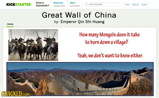 What KICKSTARTER is Discover Start Sasch pepiects Help Sion up Log in Kickstarter? eatpropects soct proledt Great Wall of China by: Emperor Qin Shi Hu