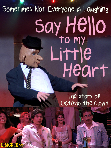 Sometimes Not Everyone is Laughing. Say Hello to my Little heart The story of Octavio the Clown CRACKED.COM