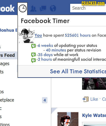 CRACKED. com ook Search Facebook Timer Joshua E You have spent 525601 hours on Face -6 weeks of updating your status - 40 minutes per status revision