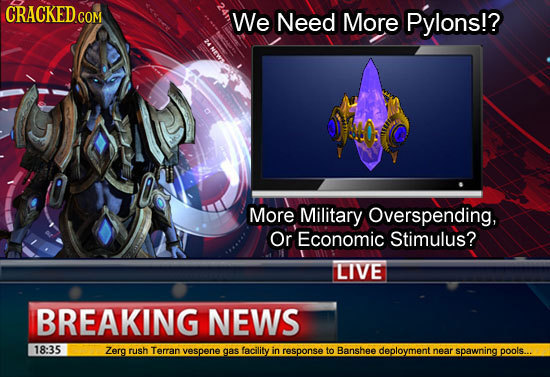 We Need More Pylons!? More Military Overspending, Or Economic Stimulus? LIVE BREAKING NEWS 18:35 Zerg rush Terran vespene gas facility in response to