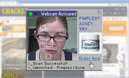 CRACKE Webcam Activated PIMPLES? ACNE? TRY... STRIDEX Order Now Scan Successful! ldentified: Pimples Acne