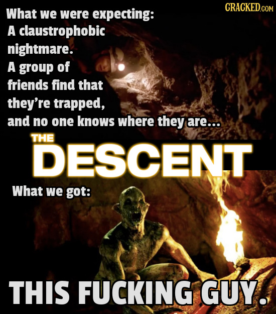 CRACKED.COM What we were expecting: A claustrophobic nightmare. A group of friends find that they're trapped, and no one knows where they are... THE D