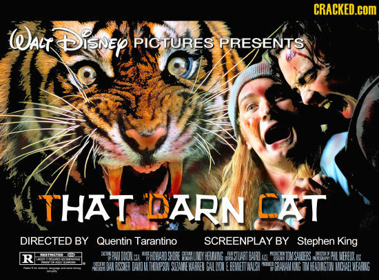CRACKED.COM Wait Disney PIOTURES PRESENTS THAT DARN CAT DIRECTED BY Quentin Tarantino SCREENPLAY BY Stephen King R DKON nAUE TPAIFD T070 CSA  HOARD SH
