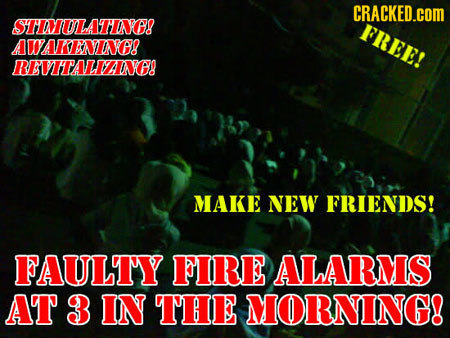 CRACKED.COM STIULATNKG! FREE! WAKENING! REVITALIANGG MAKE NEW FRIENDS! FAULTY FIRE ALARMS AT 3 IN THE MORNING!
