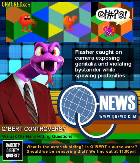 G!#?! Flasher caught on camera exposing genitalia and violating bystander while spewing profanities NEWS WWW.ONEWS.COM Q*BERT CONTROVERSY We ask the a