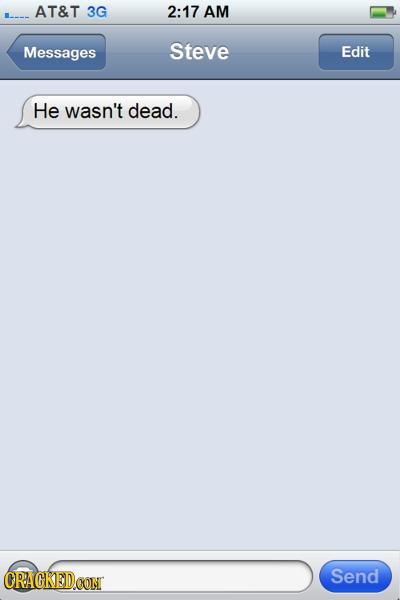 AT&T 3G 2:17 AM Messages Steve Edit He wasn't dead. CRAGKED.OOM Send