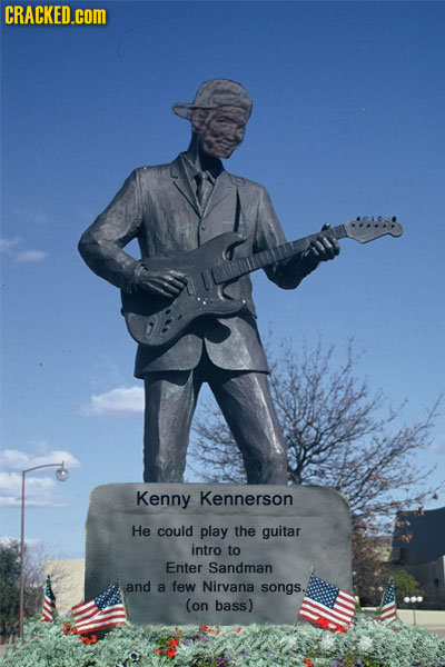CRACKED.coM Kenny Kennerson He could play the guitar intro to Enter Sandman and a few Nirvana songs. (on bass)
