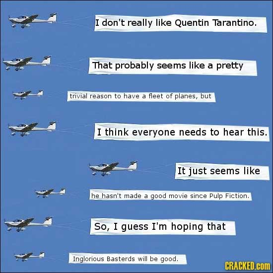 I don't really like Quentin Tarantino. That probably seems like a pretty trivial reason to have a fleet of planes, but I think everyone needs to hear