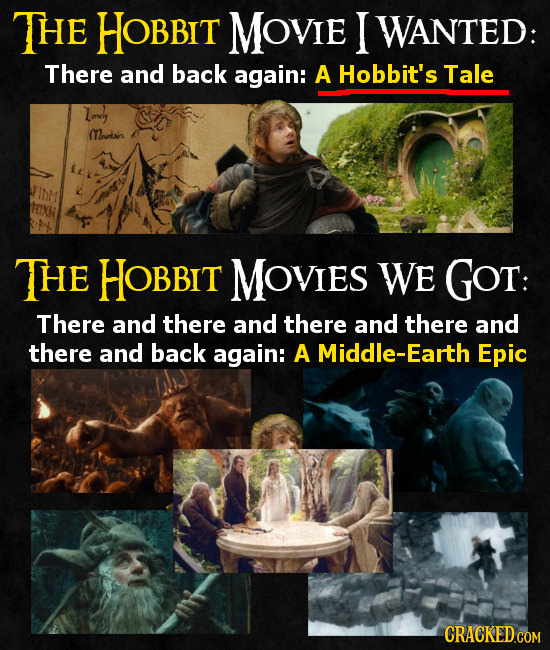 THE HOBBIT MOVIE I WANTED: There and back again: A Hobbit's Tale Iimely Mnotn THE HOBBIT MOVIES WE GOT: There and there and there and there and there
