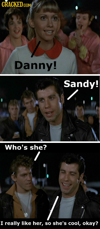 CRACKED.COM Danny! Sandy! Who's she? I really like her, so she's cool, okay?
