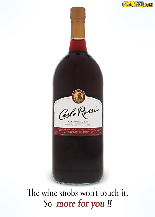 GRACKEDCOM arlo Rossi CALTFORNIA RED Ba The wine snobs won't touch it. So for more you !!