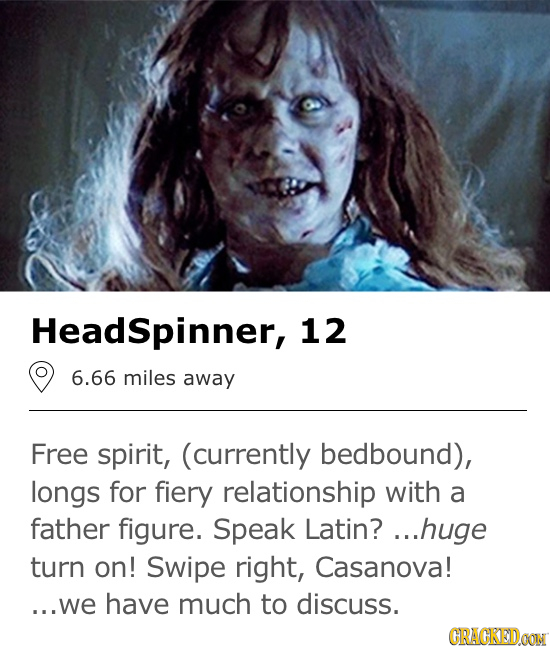 Headspinner, 12 6.66 miles away Free spirit, (currently bedbound), longs for fiery relationship with a father figure. Speak Latin?. ...huge turn on! S
