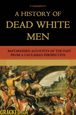 64L0USA A HISTORY OF DEAD WHITE MEN BASTARDIZED ACCOUNT'S OF THE PAST FROM A CAUCASIAN PERSPECUIVE