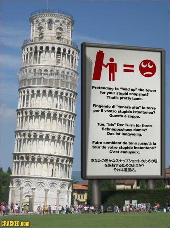 Fi= Pretending to hold up the tower for your stupid snapshot? That's pretty lame. Fingendo di tenere alto la torre per il vostro stupido istantane