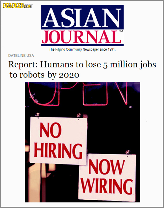 CRACKEDOON ASIAN JOURNAL TM The Filipino Community Newspaper since 1991. DATELINE USA Report: Humans to lose 5 million jobs to robots by 2020 NO HIRIN