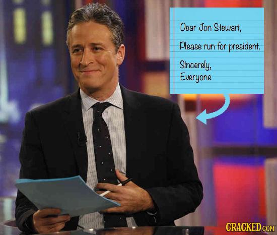 Dear Jon Stewart, please run for president. Sincerely, Everyone