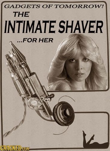 GADGETS OF TOMORROW! THE INTIMATE SHAVER ...FOR HER CRACKEDCON