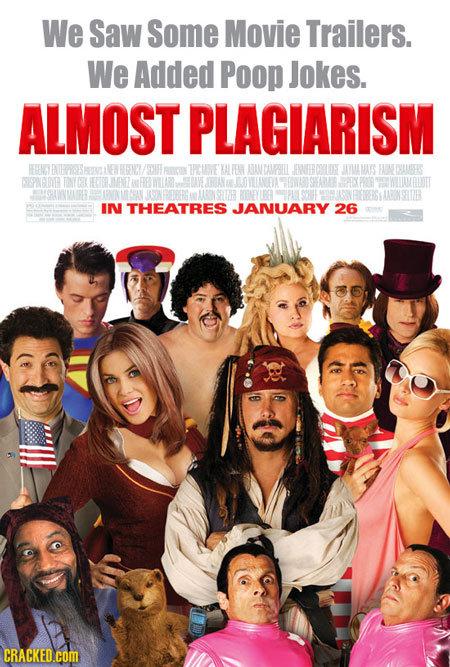 We Saw Some Movie Trailers. We Added Poop Jokes. ALMOST PLAGIARISM EWEERNCY PPELLNE X AANCAMPEIL IWEERDYLOS JAYMAWAYS FAINE CUSERS DPNGOE TONYINY HETE