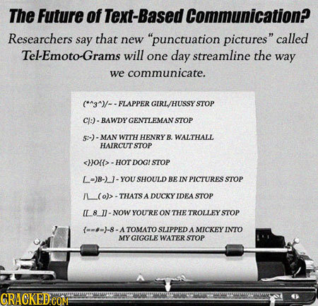The Future of ext-Based Communication? Researchers say that new punctuation pictures called Tel-EmotoGrams will one day streamline the way we commun