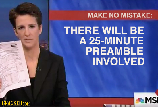 MAKE NO MISTAKE: THERE WILL BE A 25-MINUTE PREAMBLE INVOLVED MS CRACKEDGOM