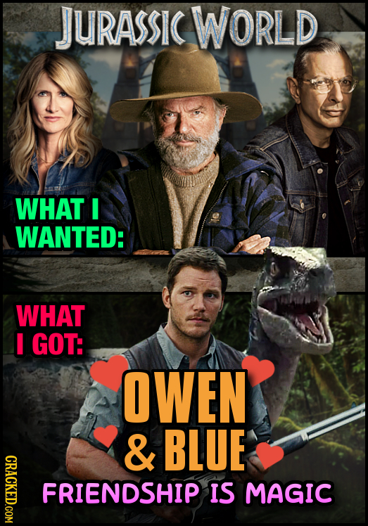 JURASSIC WORLD WHAT I WANTED: WHAT I GOT: OWEN & BLUE CRACKED.COM FRIENDSHIP IS MAGIC