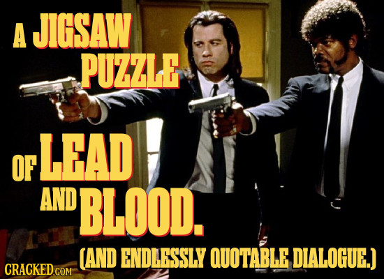 A JIGSAW PUZZLE LEAD OF AND BLOOD. CAND ENDLESSLY QUOTABLE DIALOGUE.)