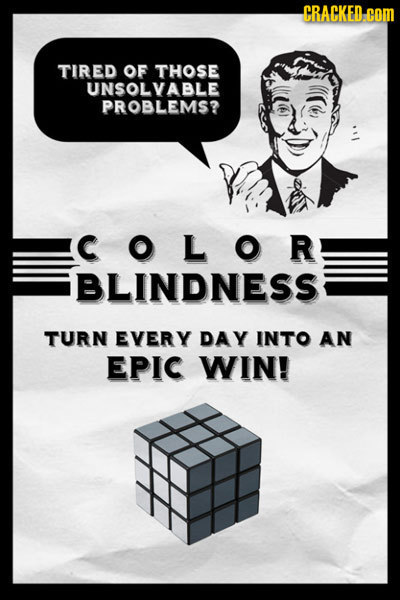 CRACKED coM TIRED OF THOSE UNSOLVABLE PROBLEMS? COLOR BLINDNESS TURN EVERY DAY INTO AN EPIC WIN!