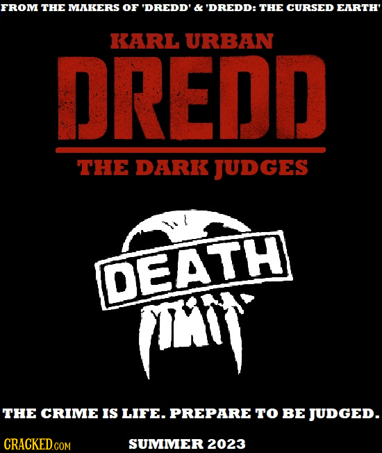 FROM THE MAKERS OF 'DREDD' & 'DREDD: THE CURSED EARTH' KARL URBAN DREDD THE DARK JUDGES DEATH Iit THE CRIME IS LIFE. PREPARE TO BE JUDGED. CRACKED.COM
