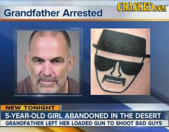 CRACKED coNT Grandfather Arrested rinmth NEW TONIGHT 5-YEAR-OLD GIRL ABANDONED IN THE DESERT GRANDFATHER LEFT HER LOADED GUN TO SHOOT BAD GUYS