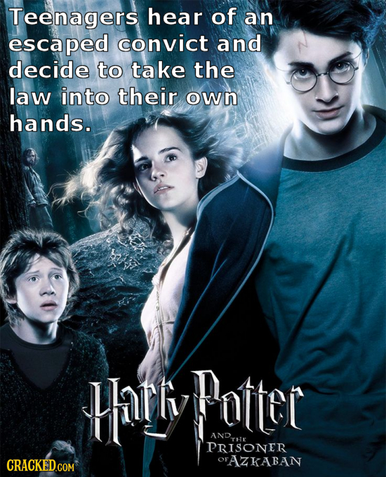 Teenagers hear of an escaped convict and decide to take the law into their own hands. Harly Potte Pottet ANDTHE THR PRISONER CRACKED.COM OFAZKABAN