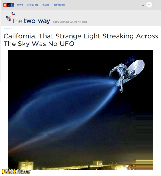 news arts & life music programs the two-way BREAKING NEWS FROM NPR america California, That Strange Light Streaking Across The Sky Was No UFO CRACKED.