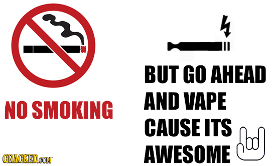 4 BUT GO AHEAD AND VAPE NO SMOKING CAUSE ITS w AWESOME CRACKEDCON