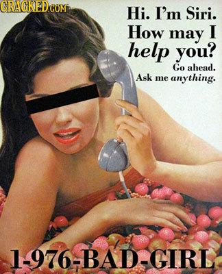 GRACKEDCOM Hi. I'm Siri. How may I help you? Go ahead. Ask me anything. 1-976-BAD-GIRL