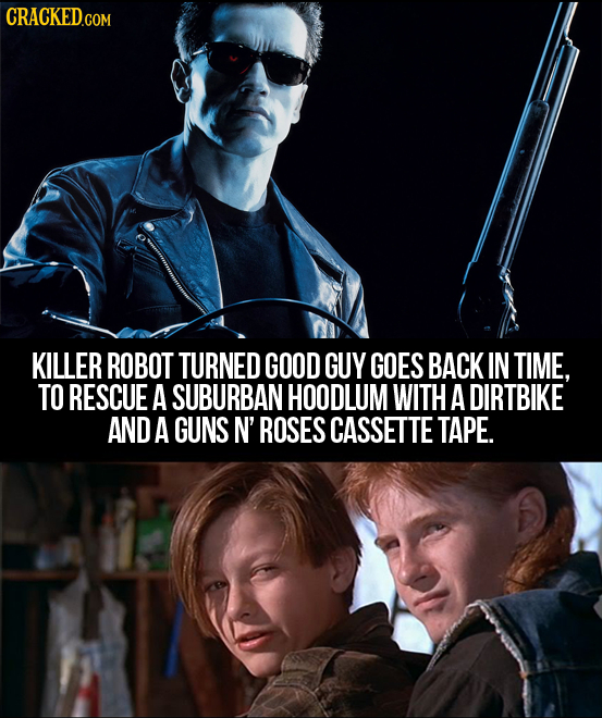 CRACKED.COM KILLER ROBOT TURNED GOOD GUY GOES BACK IN TIME. TO RESCUE A SUBURBAN HOODLUM WITH A DIRTBIKE AND A GUNS N' ROSES CASSETTE TAPE.