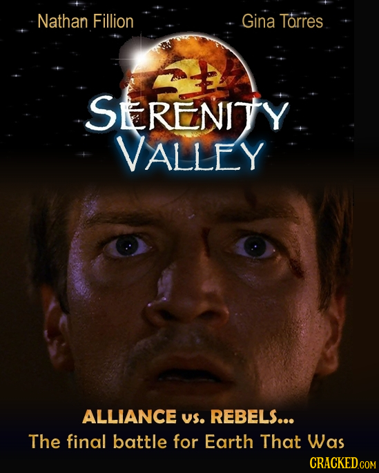 Nathan Fillion Gina Torres SERENITY VALLEY ALLIANCE US. REBELS... The final battle for Earth That Was