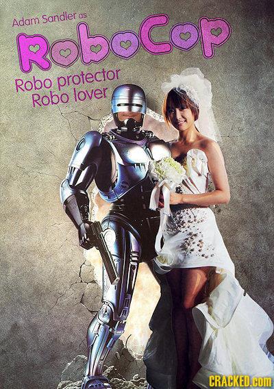 Sandler as Adam RobeCop Robo protector Robo lover CRACKED.COM