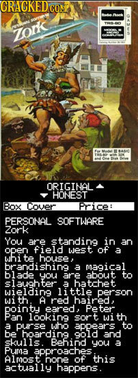 CRACKEDO COME Bas aak TOD F P BASIC SA a C ORIGINAL HONEST Box Cover Price: PERSONAL SOFTWARE Zork You are standing in an ODen field west of a whi te