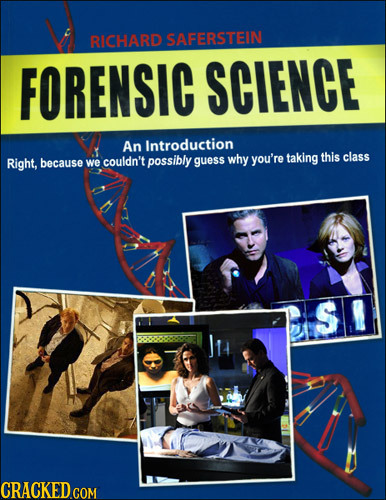 BICHARD SAFERSTEIN FORENSIC SCIENCE An Introduction Right, couldn't why we possibly guess you're taking this class because S CRACKED COM