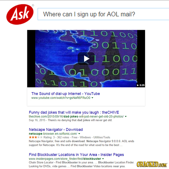 Ask Where can I sign up for AOL mail? oll0 L10OO 0100011 011011 0:23 The Sound of dial-up Internet. YouTube www.youtube.comwatch?v=gsNaR6FRuoo Funny d