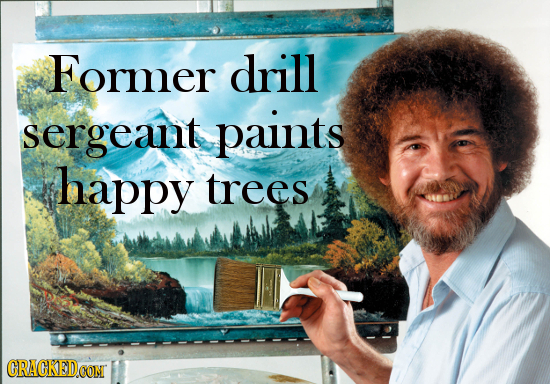 Former drill sergeant paints happy trees CRACKED