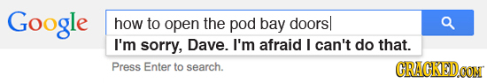 Google how to open the pod bay doorsl I'm sorry, Dave. I'm afraid I can't do that. Press Enter to search. CRACKEDO