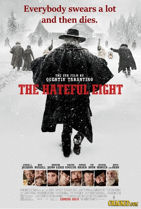 Everybody swears a lot and then dies. THE 8TH FILO BY OUENTIN TARANTINO THE HATEFUL EIGHT smrrer.l TET TEMIOIFER VALTOM NIMEAM TIN NOTHTIEL THT ALCKSO