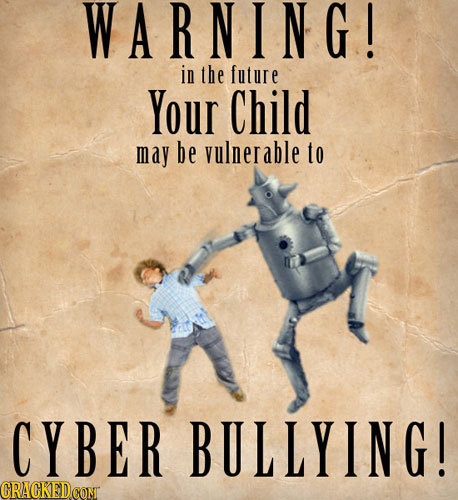 WARNING! in the future Your Child may be vulnerable to CYBER BULLYING! CRACKEDCONT