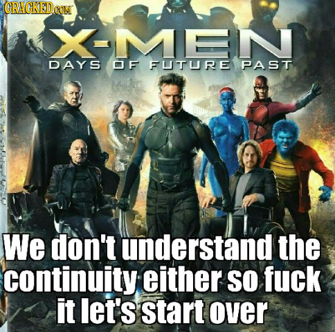 CRACKEDCON XMEN DAYS OF FUTURE PAST We don't understand the continuity either SO fuck it let's start over