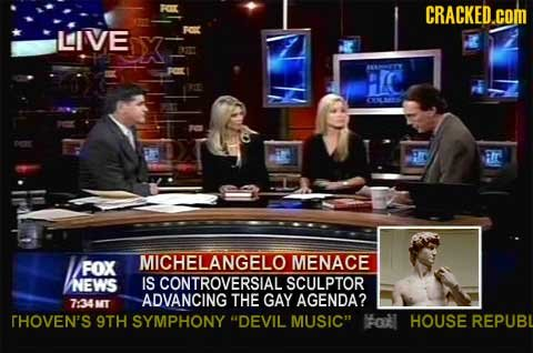 CRACKED.COM LIVE al rr MICHELANGELO MENACE FOX NEWS IS CONTROVERSIAL SCULPTOR ADVANCING THE GAY AGENDA? 734 NIT THOVEN'S 9TH SYMPHONY DEVIL MUSIC ol